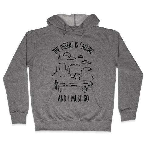The Desert Is Calling and I Must Go Hooded Sweatshirt
