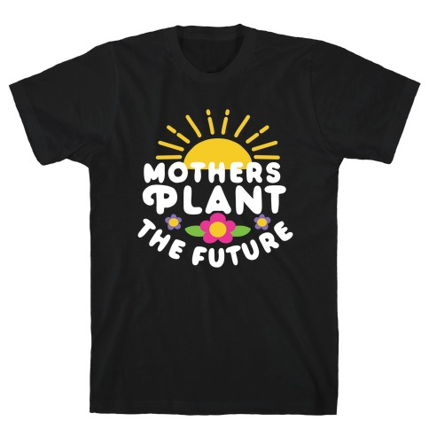 Mothers Plant The Future Mens/Unisex T-Shirt