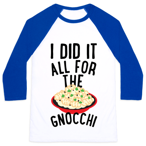I Did It All For the Gnocchi Baseball Tee