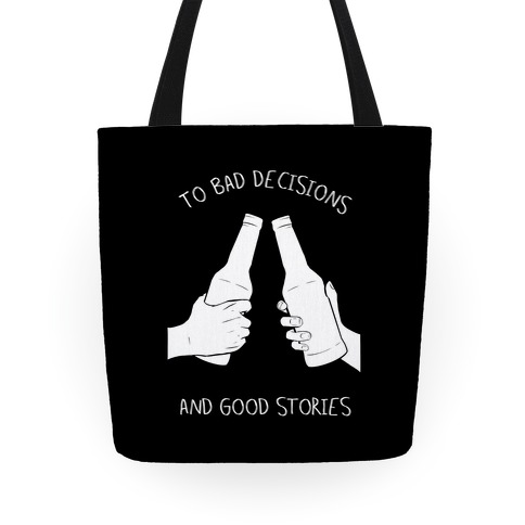To Bad Decisions and Good Stories Tote