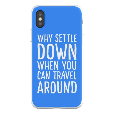Why Settle Down When You Can Travel Around Phone Flexi-Case