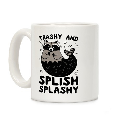 Trashy And Splish Splashy Coffee Mug