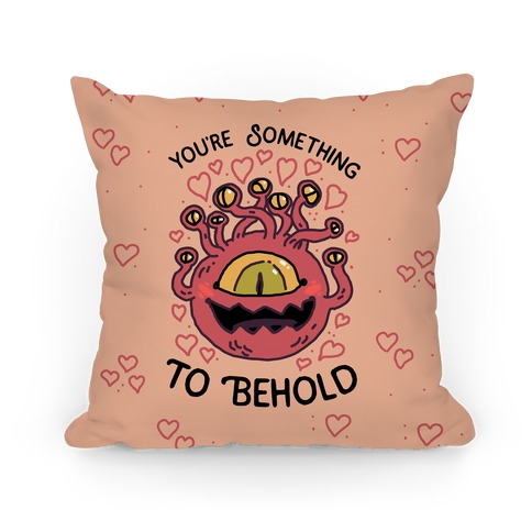 You're Something To Behold Pillow