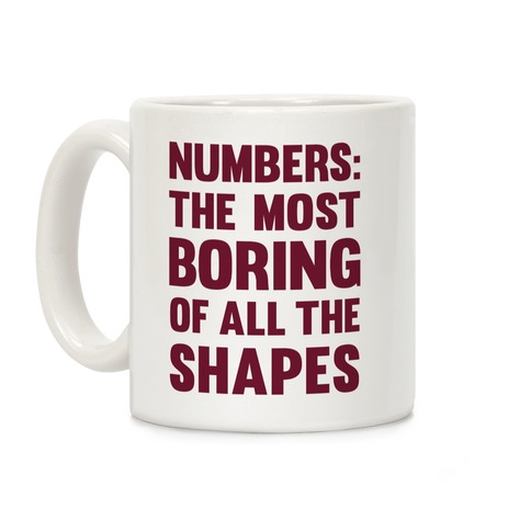 Numbers The Most Boring of All The Shapes Coffee Mug