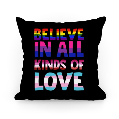 Believe In All Kinds of Love Pillow