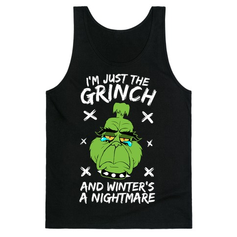 I'm Just The Grinch And Winter's A Nightmare Tank Top