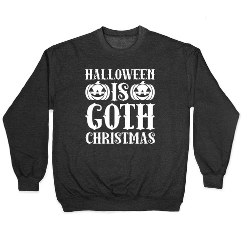 Halloween Is Goth Christmas Pullover