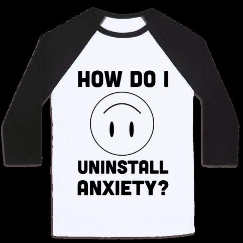 How Do I Uninstall Anxiety  Baseball Tee