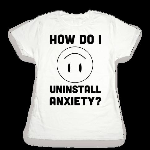 How Do I Uninstall Anxiety  Womens T-Shirt