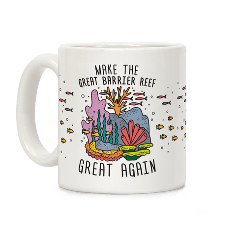 Make The Great Barrier Reef Great Again Coffee Mug