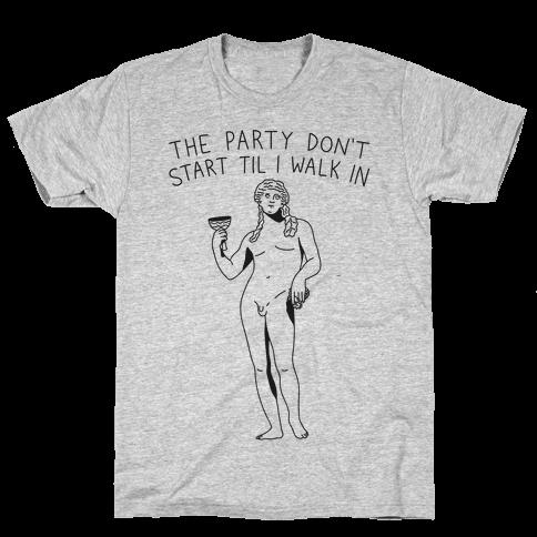 The Party Don't Start Til I Walk In (Dionysus) Mens T-Shirt