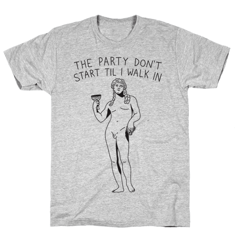 The Party Don't Start Til I Walk In (Dionysus) Mens T-Shirt