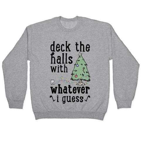 Deck The Halls With Whatever Pullover