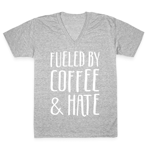 Fueled By Coffee & Hate V-Neck Tee Shirt