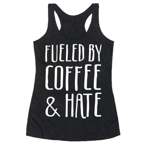 Fueled By Coffee & Hate Racerback Tank Top