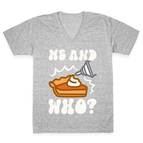 Me and Who Pumpkin Pie Parody V-Neck Tee Shirt