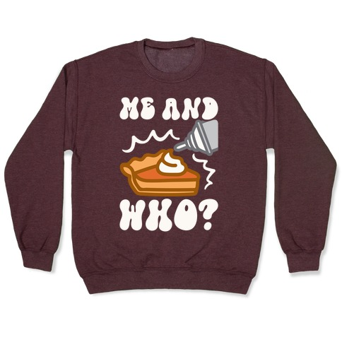 Me and Who Pumpkin Pie Parody Pullover