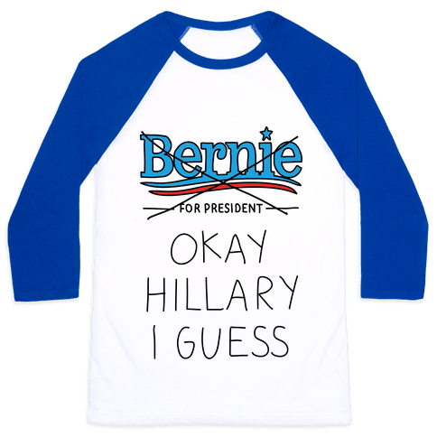 Okay Hillary I Guess Baseball Tee