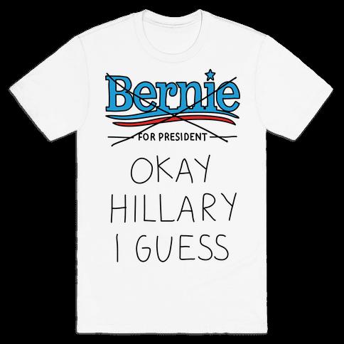Okay Hillary I Guess Mens T-Shirt