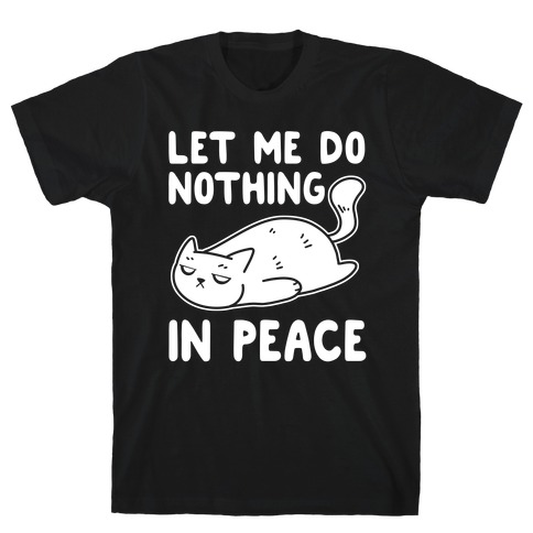 Let Me Do Nothing In Peace T-Shirt