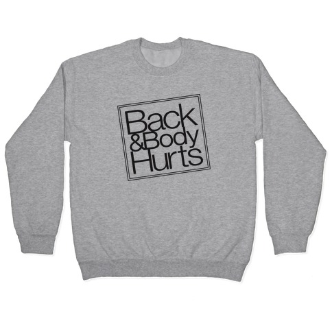 Back & Body Hurts Parody Pullover