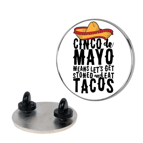 Cinco De Mayo Means Let's Get Stoned And Eat Tacos Pin