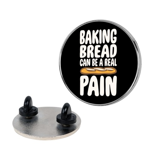 Baking Bread Can Be A Real Pain White Print Pin