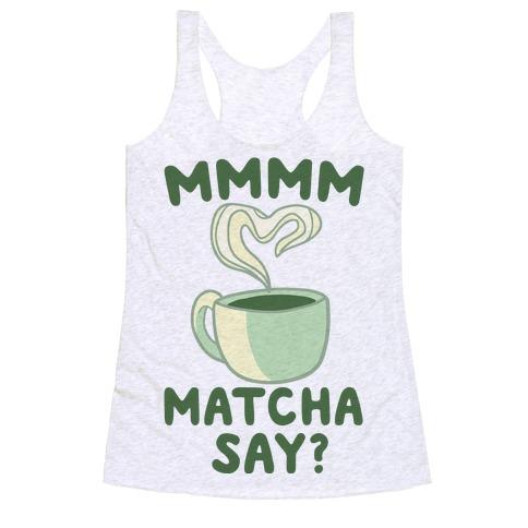 Mmmm, Matcha Say? Racerback Tank Top