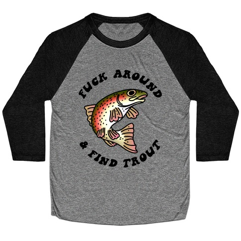 F*** Around And Find Trout Baseball Tee