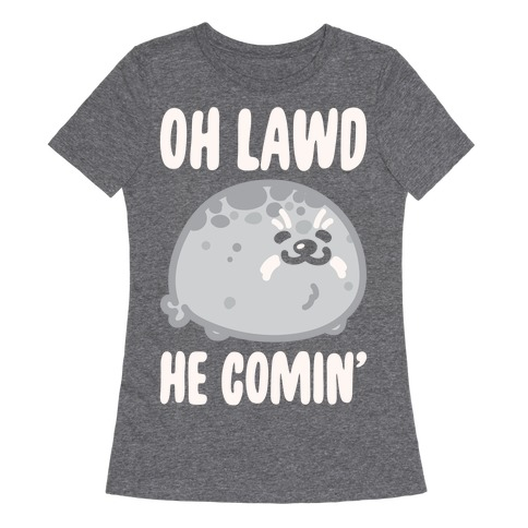 Oh Lawd He Comin' Seal White Print Womens T-Shirt