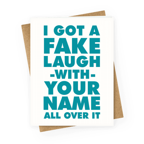 I Got a Fake Laugh Greeting Card