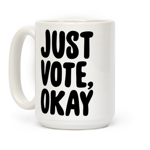Just Vote Okay  Coffee Mug