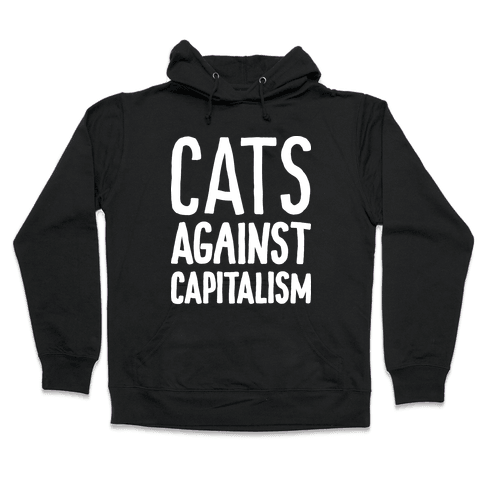 Cats Against Capitalism Hooded Sweatshirt