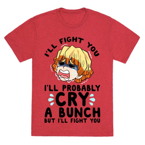 I'll Fight You I'll Probably Cry A Bunch But I'll Fight You T-Shirt