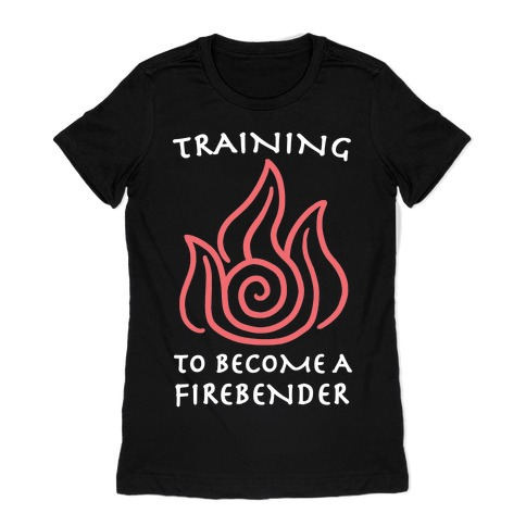 Training to Become A Firebender Womens T-Shirt