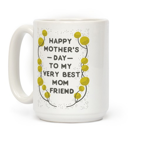 Happy Mother's Day To My Very Best Mom Friend Coffee Mug