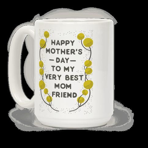 Happy Mother's Day To My Very Best Mom Friend Coffee Mug