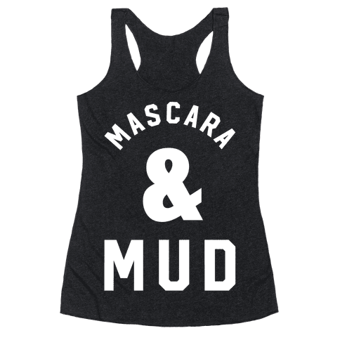 Mascara and Mud Racerback Tank Top