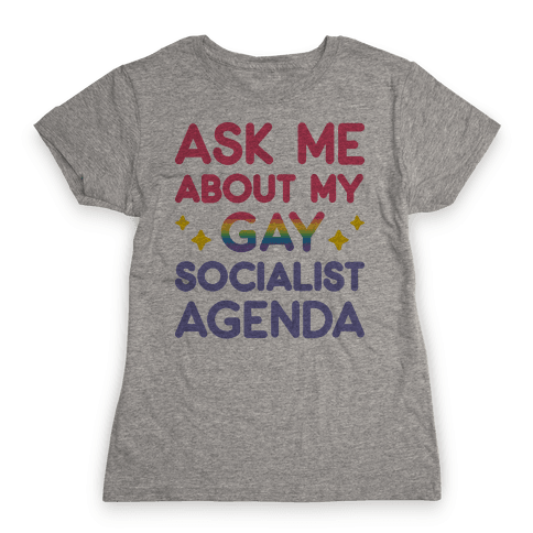 Ask Me About My Gay Socialist Agenda Womens T-Shirt