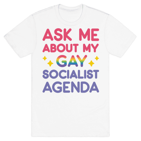 Ask Me About My Gay Socialist Agenda Mens T-Shirt