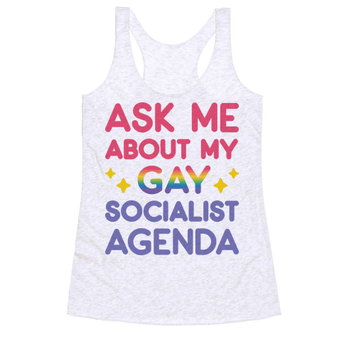 Ask Me About My Gay Socialist Agenda Racerback Tank Top