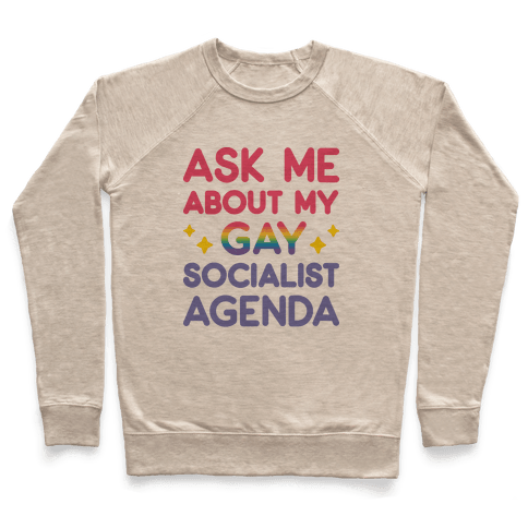 Ask Me About My Gay Socialist Agenda Pullover