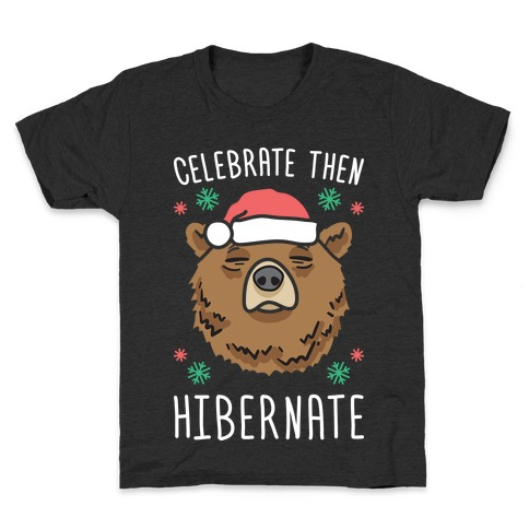Celebrate Then Hibernate Kids T-Shirt