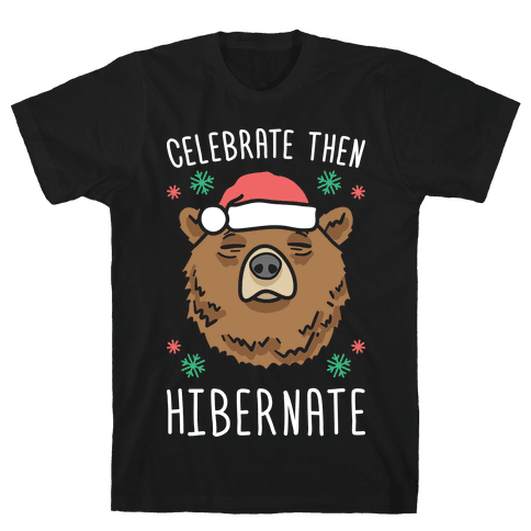 Celebrate Then Hibernate Mens T-Shirt