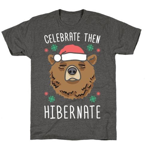 Celebrate Then Hibernate T-Shirt