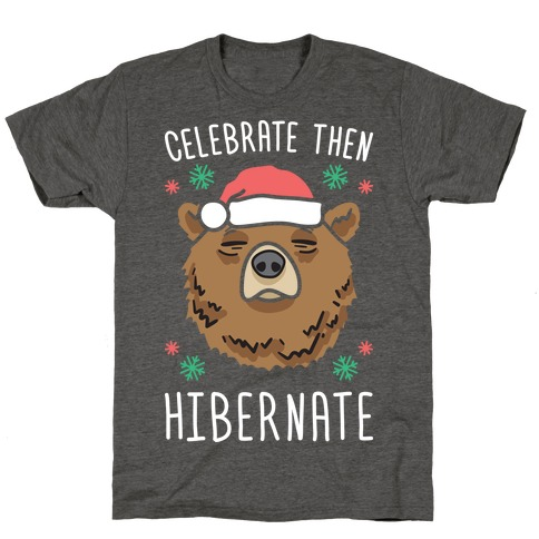 Celebrate Then Hibernate T-Shirt