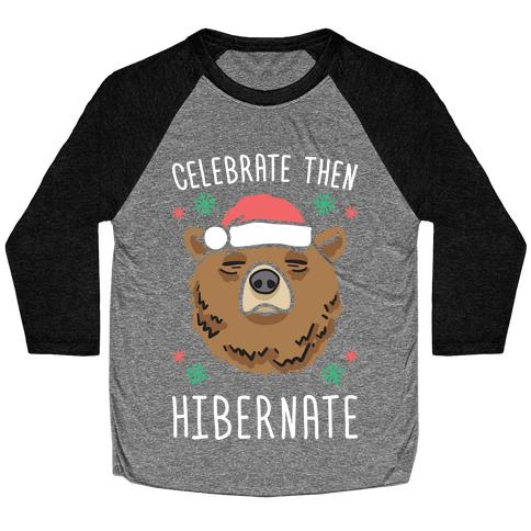 Celebrate Then Hibernate Baseball Tee