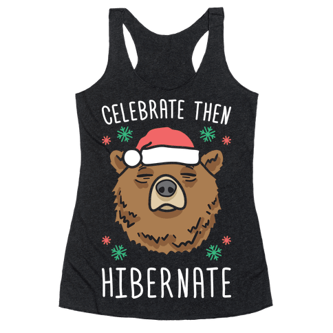 Celebrate Then Hibernate Racerback Tank Top