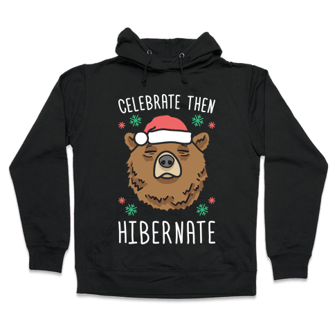 Celebrate Then Hibernate Hooded Sweatshirt