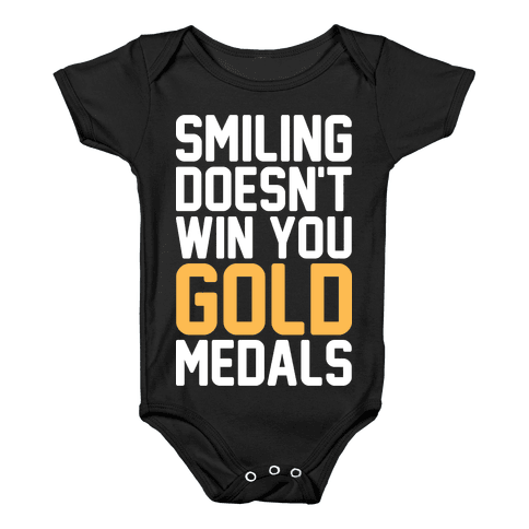 Smiling Doesn't Win You Gold Medals Baby Onesy